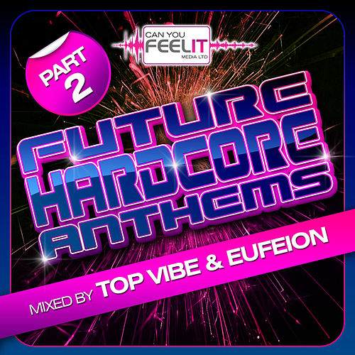 Future Hardcore Anthems Vol 2 - Mixed By Topvibe & Eufeion by Various Artists