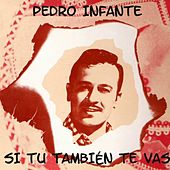 Si tú también te vas by Pedro Infante