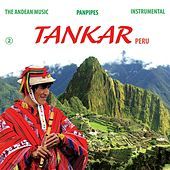 The Andean Music: Panpipes - Instrumental Vol. 2 by Tankar Peru