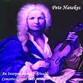 An Interpretation Of Vivaldi-Concerto Grosso in D-minor, Op. 3 No. 11 RV 565 by Pete Hawkes