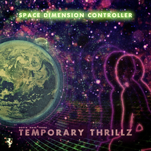 Temporaray Thrillz by Space Dimension Controller