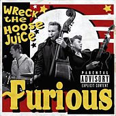 Wreck The Hoose Juice by Furious