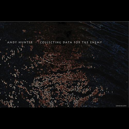 Collecting Data For The Enemy by Andy Hunter