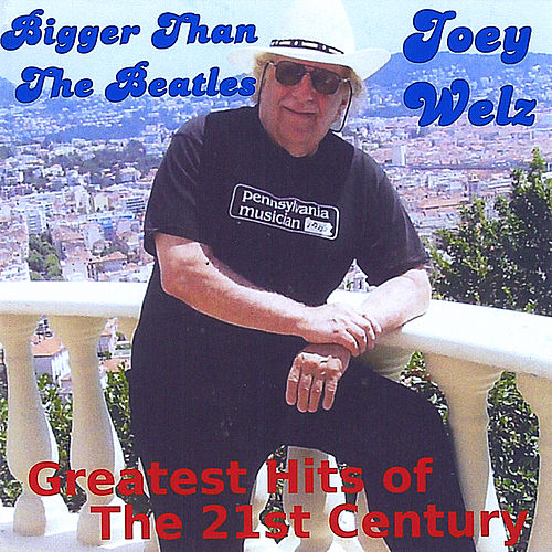Bigger Than the Beatles / Greatest Hits of the 21st Century by Joey Welz