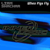 When Pigs Fly by Liam Shachar