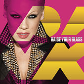 Raise Your Glass by Pink