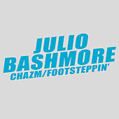 Chazm / Footsteppin' by Julio Bashmore