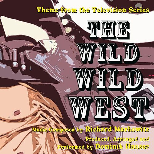 Theme from the TV Series 'The Wild Wild West' By Richard Markowitz by Dominik Hauser