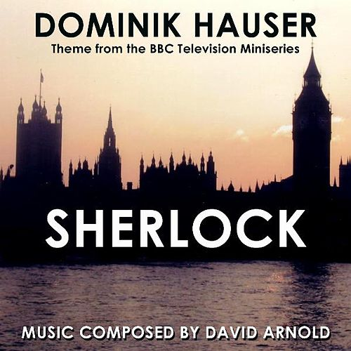 Main Theme from the Bbc TV Miniseries 'Sherlock' By David Arnold by Dominik Hauser