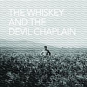 The Whiskey and the Devil Chaplain by The Whiskey and the Devil Chaplain