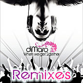 When we get 2gether Remixes by diMaro