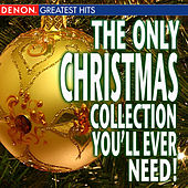 The Only Christmas Collection You'll Ever Need! by Various Artists