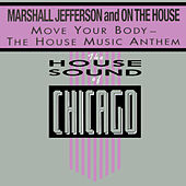 Move Your Body - The House Music Anthem by Marshall Jefferson
