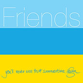 You'll Never See That Summertime Again by Friends