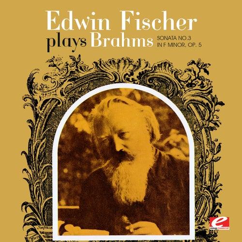 Edwin Fischer Plays Brahms Sonata No. 3 In F Minor, Op. 5 (Digitally Remastered) by Edwin Fischer
