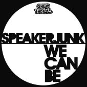 We Can Be by Speaker Junk