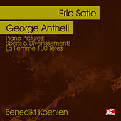 Piano Pictures: Satie: Sports & Divertissements - Antheil: La Femme 100 Têtes  (Digitally Remastered) by Benedikt Koehlen