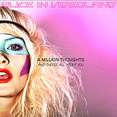 A Million Thoughts and They're All About You by Alice In Videoland