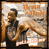 Gotta Be Me - Single by Devin The Dude