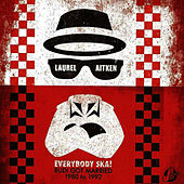Everybody Ska!  Rudi Got Married - 1980 to 1992 by Laurel Aitken