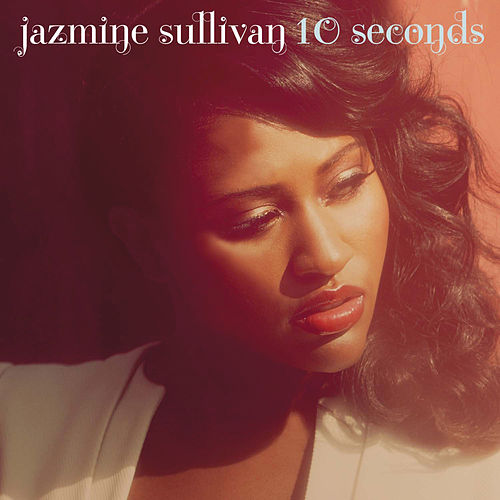 10 Seconds by Jazmine Sullivan