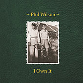 I Own It by Phil Wilson