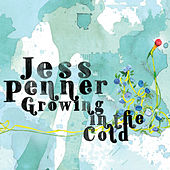 Growing In The Cold by Jess Penner