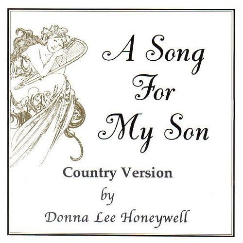 A Song For My Son - Country Version by Donna Lee Honeywell