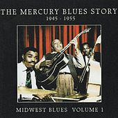 The Mercury Blues Story (1945-1955) - Midwest Blues, Vol. 1 by Various Artists