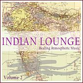Indian Lounge, Vol. 2 (Healing Atmospheric Music) by Various Artists