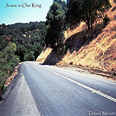 Jesus Is Our King (feat. Jared Eaves & Lori Hall) by David Moore