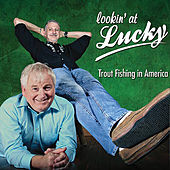 Lookin' at Lucky by Trout Fishing In America