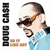 Do It Like Dat by Doug Cash