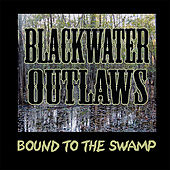 Bound To the Swamp by Blackwater Outlaws