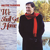 We Shall Get Home by Squire Parsons