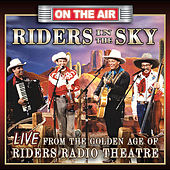 Live From the Golden Age of Riders Radio theater by Riders In The Sky