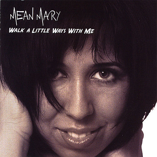 Walk a Little Ways With Me by Mean Mary