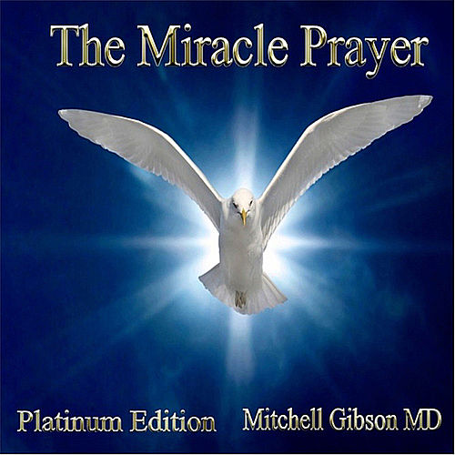 The Miracle Prayer Platinum Edition by Mitchell  Gibson MD