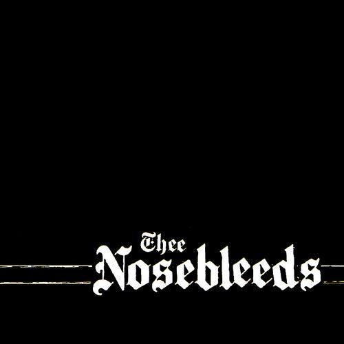 Thee Nosebleeds by Thee Nosebleeds