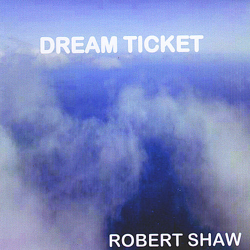 Dream Ticket by Robert Shaw