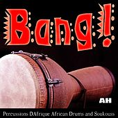 Percussions D'afrique: African Drums and Soukouss by Bang - African Djembe Music