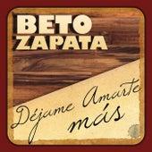 Déjame Amarte Más by Beto Zapata