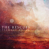 Teenage Dream by The Rescues