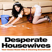 Desperate HOUSEwifes (Your house music hits & Cleaning Soundtrack) by Various Artists