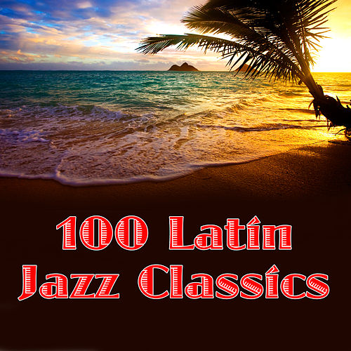 100 Latin Jazz Classics by Various Artists