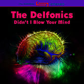 Didn't I Blow Your Mind (Re-Recorded / Remastered) by The Delfonics