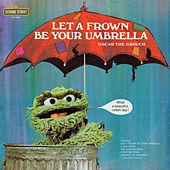 Sesame Street: Let A Frown Be Your Umbrella (Oscar the Grouch) by Various Artists