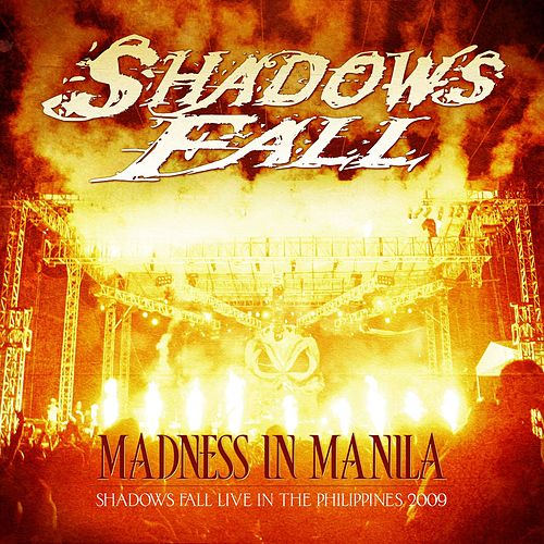 Madness In Manila: Shadows Fall Live In The Philippines 2009 by Shadows Fall