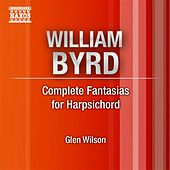 Byrd: Complete Fantasias for Harpsichord by Glen Wilson