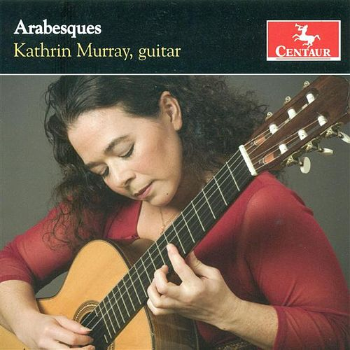 Guitar Recital: Murray, Kathrin - Biberian, G. / Maza E.S. De La / Ponce, M.M. / Pujol, M.D. / Barrios Mangore, A. (Arabesques) by Kathrin Murray